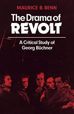 The Drama of Revolt: A Critical Study of Georg Buchner 9780521294157