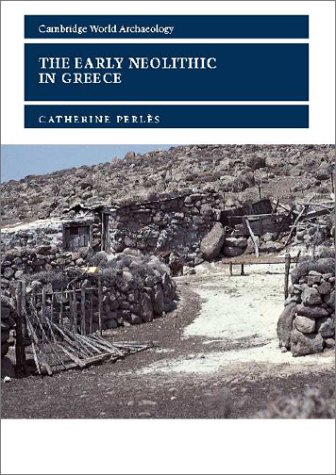 The Early Neolithic in Greece: The First Farming Communities in Europe 9780521000277