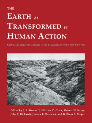 The Earth as Transformed by Human Action: Global and Regional Changes in the Biosphere Over the Past 300 Years 9780521446303