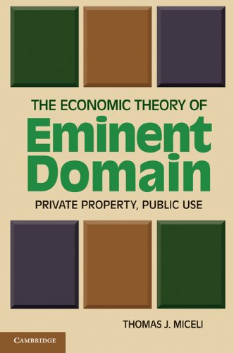 The Economic Theory of Eminent Domain: Private Property, Public Use 9780521182973