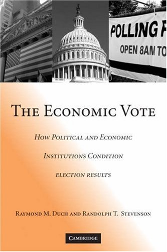 The Economic Vote: How Political and Economic Institutions Condition Election Results 9780521707404