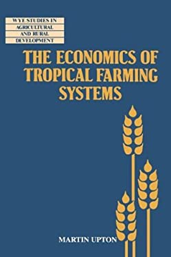 The Economics of Tropical Farming Systems 9780521483407