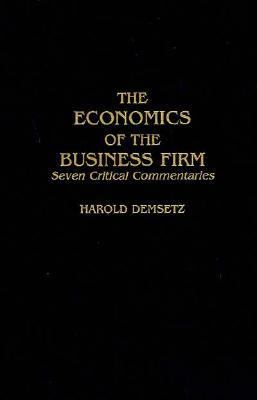 The Economics of the Business Firm: Seven Critical Commentaries 9780521481199