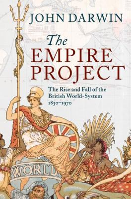 The Empire Project: The Rise and Fall of the British World-System, 1830-1970 9780521302081