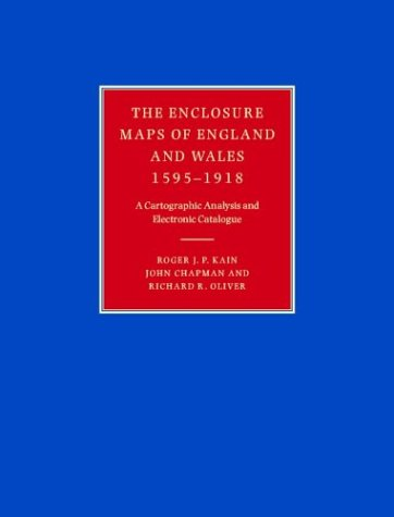 The Enclosure Maps of England and Wales 1595 1918: A Cartographic Analysis and Electronic Catalogue