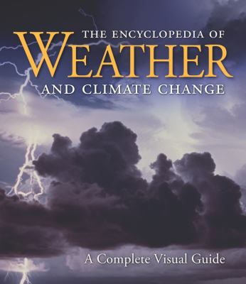 The Encyclopedia of Weather and Climate Change: A Complete Visual Guide 9780520261013