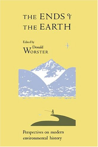 The Ends of the Earth: Perspectives on Modern Environmental History 9780521343657