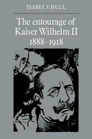 The Entourage of Kaiser Wilhelm II, 1888 1918