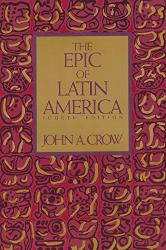 The Epic of Latin America, Fourth Edition - 4th Edition  by John A. Crow