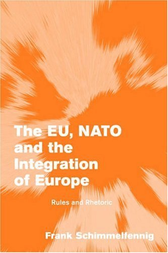The Eu, NATO and the Integration of Europe: Rules and Rhetoric 9780521535250