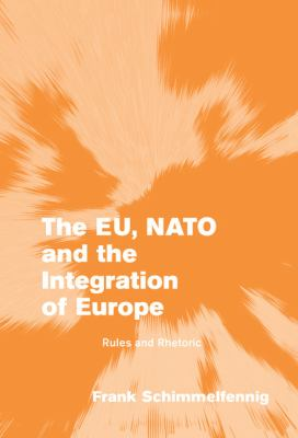 The Eu, NATO and the Integration of Europe: Rules and Rhetoric 9780521828062