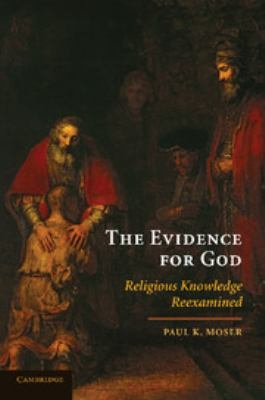 The Evidence for God: Religious Knowledge Reexamined 9780521736282