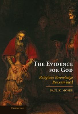 The Evidence for God: Religious Knowledge Reexamined 9780521516563