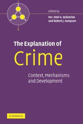 The Explanation of Crime: Context, Mechanisms and Development 9780521119054
