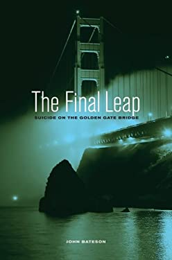 The Final Leap: Suicide on the Golden Gate Bridge 9780520272408