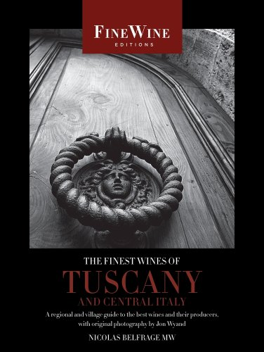 The Finest Wines of Tuscany and Central Italy: A Regional and Village Guide to the Best Wines and Their Producers 9780520259423