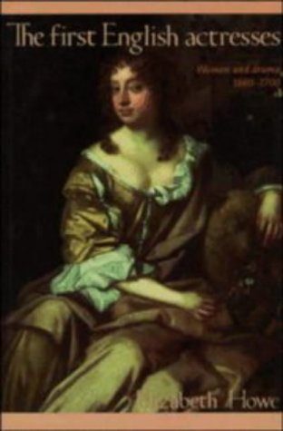 The First English Actresses: Women and Drama 1660-1700