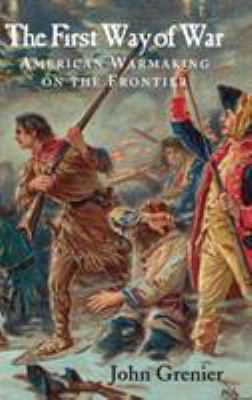 The First Way of War: American War Making on the Frontier, 1607 1814 9780521845663