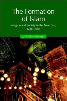 The Formation of Islam: Religion and Society in the Near East, 600 1800 9780521588133