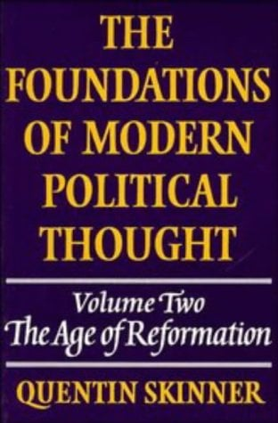 The Foundations of Modern Political Thought: Volume 2, the Age of Reformation 9780521294355