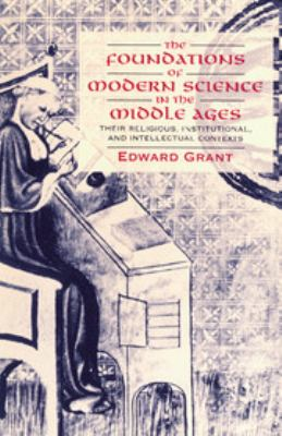 The Foundations of Modern Science in the Middle Ages: Their Religious, Institutional and Intellectual Contexts 9780521567626