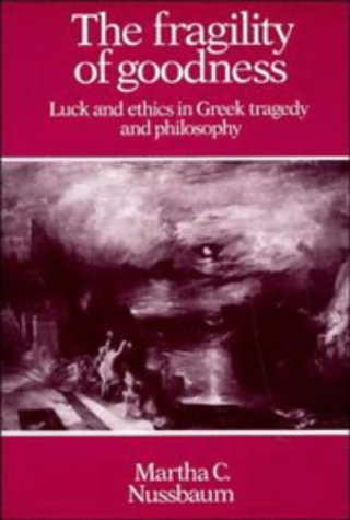 The Fragility of Goodness: Luck and Ethics in Greek Tragedy and Philosophy 9780521277020