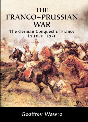 The Franco-Prussian War: The German Conquest of France in 1870 1871