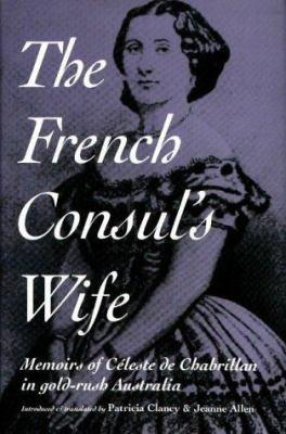 The French Consul's Wife: Memoirs of Celeste de Chabrillan in Gold-Rush Australia 9780522847758
