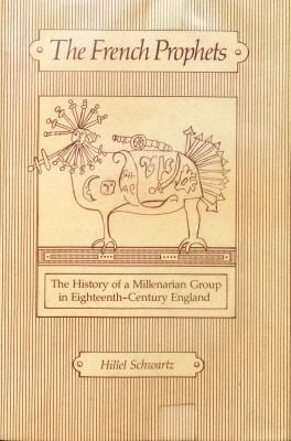 The French Prophets: The History of a Millenarian Group in Eighteenth-Century England 9780520038158