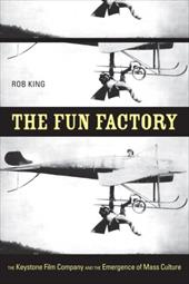 The Fun Factory: The Keystone Film Company and the Emergence of Mass Culture 1715095