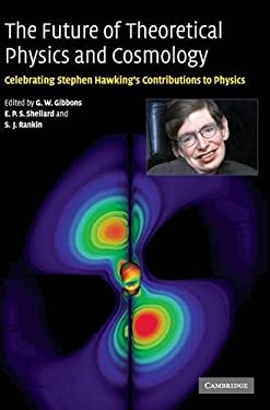 The Future of Theoretical Physics and Cosmology: Celebrating Stephen Hawking's Contributions to Physics 9780521820813