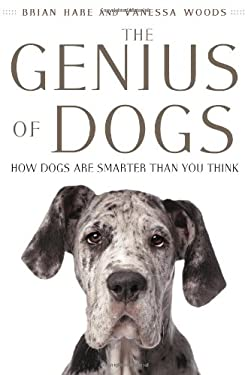 The Genius of Dogs: How Dogs Are Smarter Than You Think 9780525953197