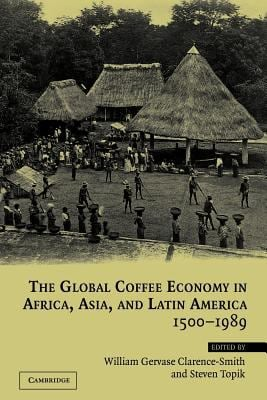 The Global Coffee Economy in Africa, Asia, and Latin America, 1500 1989 9780521521727