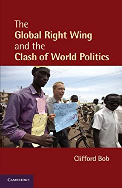 The Global Right Wing and the Clash of World Politics 9780521145442