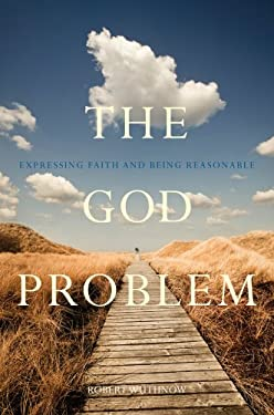 The God Problem: Expressing Faith and Being Reasonable 9780520274280