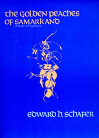 The Golden Peaches of Samarkand: A Study of T'Ang Exotics 9780520054622