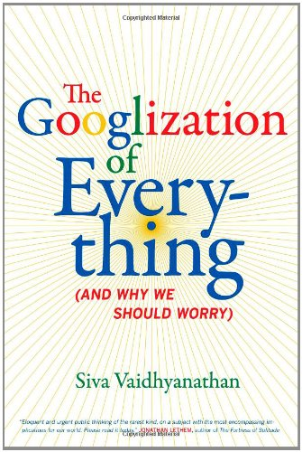 The Googlization of Everything: (And Why We Should Worry) 9780520258822