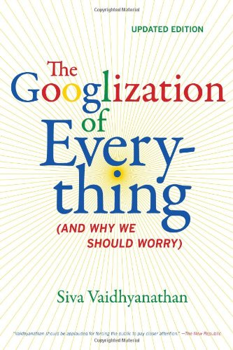 The Googlization of Everything: (And Why We Should Worry) 9780520272897