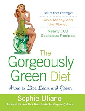 The Gorgeously Green Diet: How to Live Lean and Green 9780525951155
