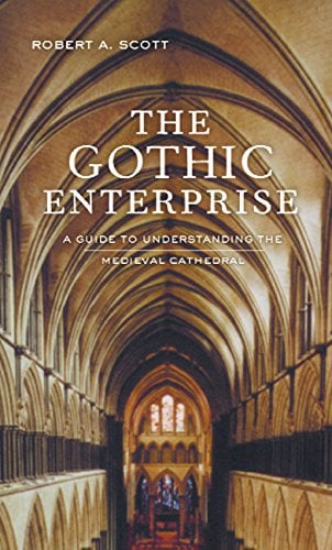 The Gothic Enterprise: A Guide to Understanding the Medieval Cathedral 9780520231771