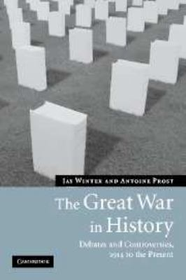 The Great War in History: Debates and Controversies, 1914 to the Present 9780521616331