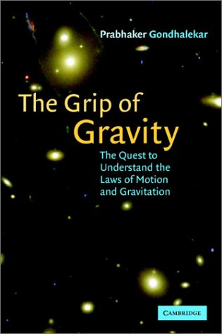 The Grip of Gravity: The Quest to Understand the Laws of Motion and Gravitation 9780521803168