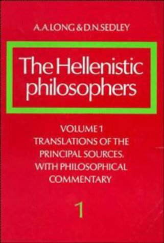 The Hellenistic Philosophers: Volume 1, Translations of the Principal Sources with Philosophical Commentary 9780521275569