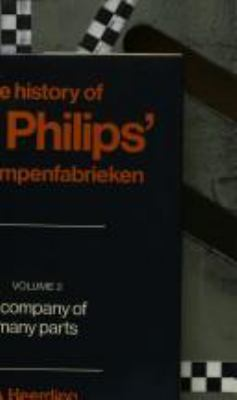 The History of N. V. Philips' Gloeilampenfabrieken: Volume 2, a Company of Many Parts