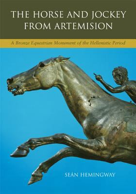 The Horse and Jockey from Artemision: A Bronze Equestrian Monument of the Hellenistic Period 9780520233089