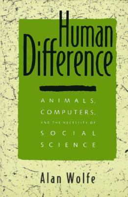 The Human Difference: Animals, Computers, and the Necessity of Social Science 9780520080133