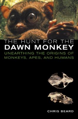The Hunt for the Dawn Monkey: Unearthing the Origins of Monkeys, Apes, and Humans 9780520233690