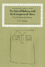 The Idea of Idolatry and the Emergence of Islam: From Polemic to History 9780521651653