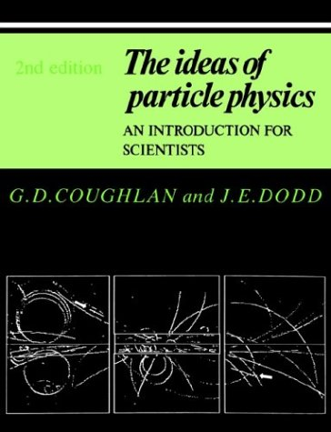 The Ideas of Particle Physics: An Introduction for Scientists 9780521386777