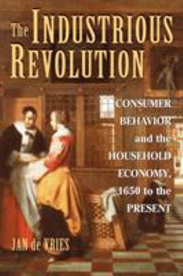 The Industrious Revolution: Consumer Behavior and the Household Economy, 1650 to the Present 9780521719254